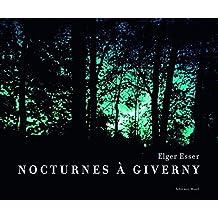 Elger Esser:: Nocturnes ?? Giverny. Claude Monet's Garden by Hubertus von Amelunxen (2012-06-06)