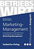 Marketing: Zusammenfassung für die IHK-Prüfung zum Betriebswirt in Marketing-Management (Betriebswirt IHK 1)