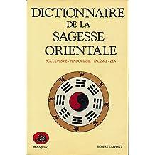 Dictionnaire de la sagesse orientale : Bouddhisme, Hindouisme, Taoïsme, Zen - Traduction de Monique Thiollet