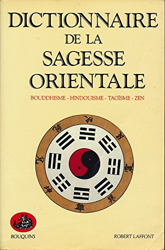 Dictionnaire de la sagesse orientale : Bouddhisme, Hindouisme, Taoïsme, Zen - Traduction de Monique Thiollet par Kurt Friedrichs