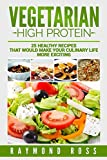 Vegetarian. High Protein: 25 healthy recipes that would make your culinary life more exciting