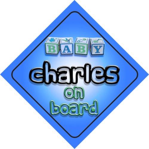 Charles bébé garçon sur planche nouveauté voiture Panneau cadeau/Cadeau pour nouveau/Nouveau-Né Bébé Enfant mybabyonboard.co.uk
