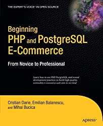 Beginning PHP and PostgreSQL E-Commerce: From Novice to Professional (Beginning, from Novice to Professional) by Cristian Darie (2006-12-26)