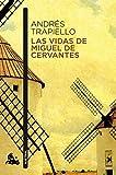 Las vidas de Miguel de Cervantes: Una biografía distinta (Narrativa)