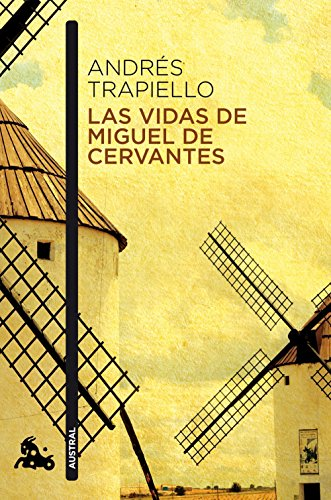 Las vidas de Miguel de Cervantes: Una biografía distinta (Narrativa) por Andrés Trapiello