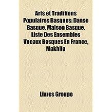 Arts Et Traditions Populaires Basques: Danse Basque, Maison Basque, Liste Des Ensembles Vocaux Basques En France, Makhila