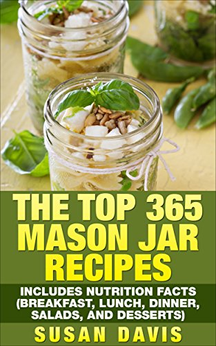 The Top 365 Mason Jar Recipes - Includes Nutrition Facts (Breakfast, Lunch, Dinner, Salads, and Desserts) (English Edition)