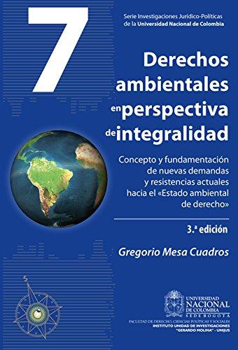 Derechos ambientales en perspectiva de integralidad: concepto y fundamentación de nuevas demandas y resistencias actuales hacia el