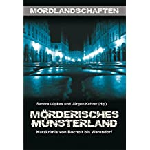 Mörderisches Münsterland: Kurzkrimis von Bocholt bis Warendorf (Mordlandschaften)
