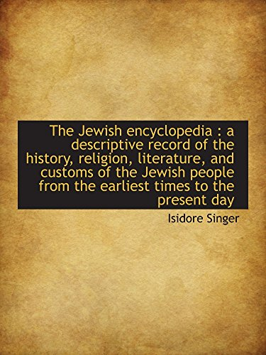 The Jewish encyclopedia : a descriptive record of the history, religion, literature, and customs of the Jewish people from the earliest times to the present day by Isidore Singer (4-Apr-2010) Paperback