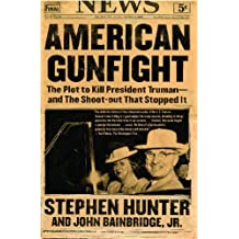American Gunfight: The Plot to Kill Harry Truman--and the Shoot-out that Stopped It (English Edition)