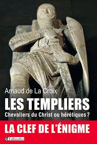 Les templiers, Chevaliers du Christ ou hérétiques?: La clef de l'énigme