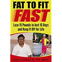 Fat To Fit Fast: Lose 15 Pounds in Just 15 Days & Keep It Off for Life (Lose Weight Fast For Good)