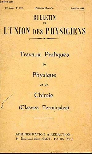 BULLETIN DE L'UNION DES PHYSICIENS / N°472 - SEPTEMBRE 1963 / TRAVAUX PRATIQUES DE PHYSIQUE ET DE CHIMIE (CLASSES DE TERMINALES).