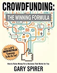 Crowdfunding: The Winning Formula: How to Raise Money For A Business That Works For You (English Edition)