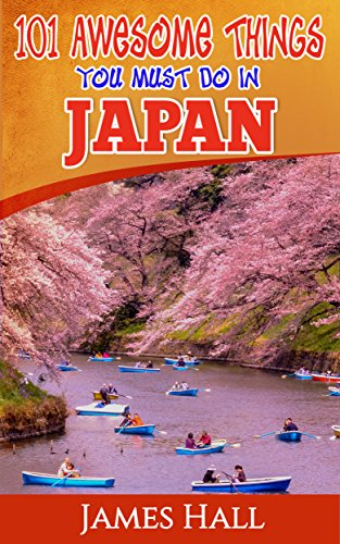 Japan: 101 Awesome Things You Must Do In Japan: Japan Travel Guide To The Land Of The Rising Sun. The True Travel Guide from a True Traveler. All You Need To Know About Japan. (English Edition)