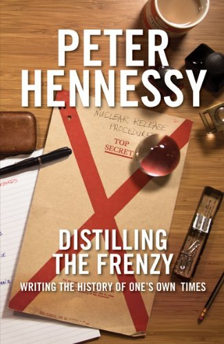 Distilling the Frenzy: Writing the History of Our Times by Peter Hennessy (2012-12-11)