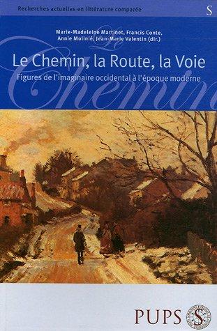 Le Chemin, la route, la voie : Figures de l'imaginaire occidental à l'époque moderne