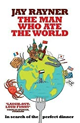 The Man Who Ate the World: In Search of the Perfect Dinner by Rayner, Jay [30 April 2009]