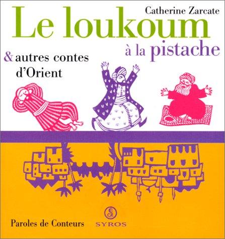 Le loukoum à la pistache, et autres contes d'Orient