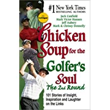 Chicken Soup for the Golfer's Soul, the 2nd Round: 101 More Stories of Insight, Inspiration and Laughter on the Links (Chicken Soup for the Soul (Hardcover Health Communications))