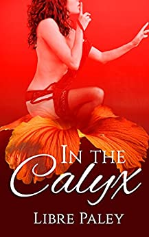 In the Calyx (Calyx series Book 1) by [Paley, Libre]