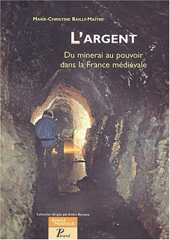 L'argent. Du minerai au pouvoir dans la France médiévale