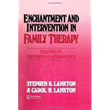Enchantment and Intervention in Family Therapy: Training in Ericksonian Approaches by Stephen R. Lankton (1999-07-22)