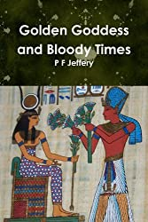 Golden Goddess and Bloody Times by P. F. Jeffery (2010-04-30)