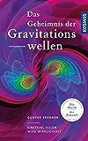 Das Geheimnis der Gravitationswellen: Einsteins Vision wird Wirklichkeit - Günter Spanner