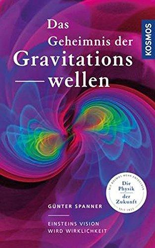 Das Geheimnis der Gravitationswellen: Einsteins Vision wird Wirklichkeit
