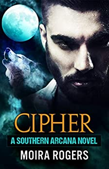 Cipher (Southern Arcana Book #4) by [Rogers, Moira]