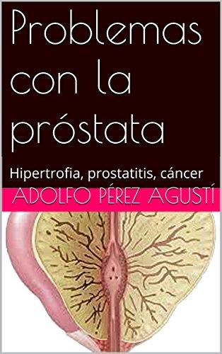 Problemas con la próstata: Hipertrofia, prostatitis, cáncer (Tratamiento natural nº 20) por Adolfo Pérez Agusti