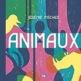 Animaux / Jérémie Fischer | Fischer, Jérémy. Illustrateur. Auteur