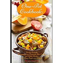 One-Pot Cookbook: Family-Friendly Everyday Soup, Casserole, Slow Cooker and Skillet Recipes for Busy People on a Budget: Dump Dinners and One-Pot Meals (Healthy Cooking and Cookbooks, Band 1)