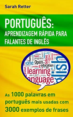 PORTUGUÊS APRENDIZAGEM RÁPIDA PARA FALANTES DE INGLÊS: As 1000 palavras em português mais usadas com 3.000 exemplos de frases. Se você fala inglês e deseja ... este é o livro. (Portuguese Edition)