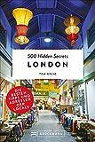 London Top 10: 500 Hidden Secrets of London. Ein London-Reiseführer mit Karte und auf dem Stand von 2018. Ein Insider verrät seine Geheimtipps in Top 5 Listen zu allen London-Reise-Themen