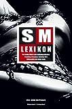 SM-Lexikon: Der Inside-Führer zum Sadomasochismus: Praktiken, Personen, Literatur, Film, Philosophie und vieles mehr