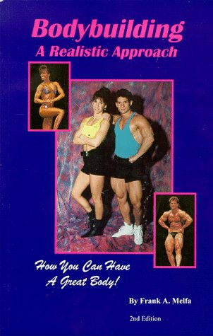 Bodybuilding a Realistic Approach: How You Can Have a Great Body! por Frank A. Melfa