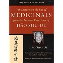 Ten Lectures on the Use of Medicinals from the Personal Experience of Jiao Shu-De (Jiao Clinical Chinese Medicine)