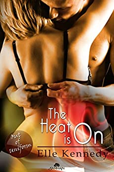 The Heat is On (Out of Uniform Book 6) by [Kennedy, Elle]