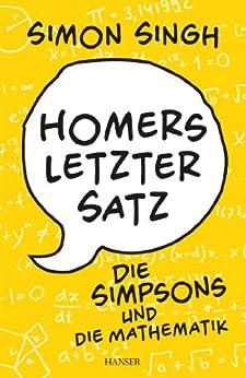 Homers letzter Satz: Die Simpsons und die Mathematik von [Singh, Simon]