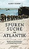 Spurensuche am Atlantik: Briefe aus französischer Kriegsgefangenschaft - Karin Scherf