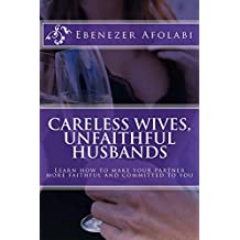 Careless Wives, Unfaithful Husbands: Learn the secret of how a smart woman would win her husband's heart (English Edition)