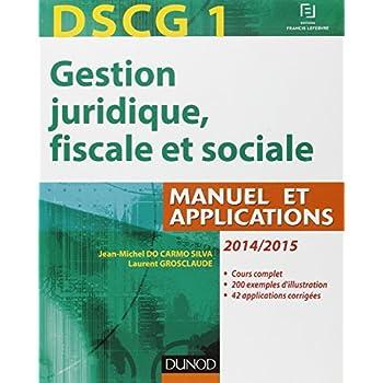 DSCG 1 - Gestion juridique, fiscale et sociale 2014/2015 - 8e éd - Manuel et Applications, Corrigés: Manuel et Applications, Corrigés inclus