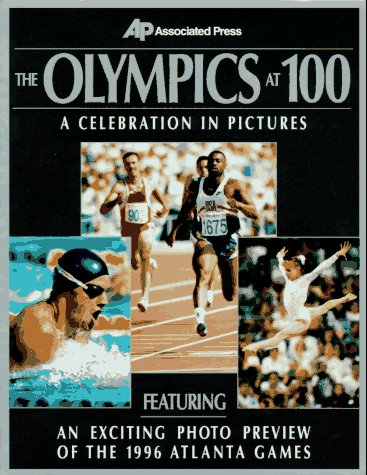 The Olympics At 100: Pb: A Celebration in Pictures por Associated Press