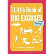 The Little Book of Big Excuses: More Strategies and Techniques for Faking It by Addie Johnson (2007-05-02)