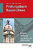 Prüfungsbuch Bauzeichnen: Architektur, Ingenieurbau, Tief-, Straßen- und Landschaftsbau
