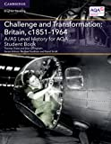 A/AS Level History for AQA Challenge and Transformation: Britain, c1851–1964 Student Book (A Level (AS) History AQA)
