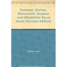 Denkmal - Zeichen Monument. Skulptur und öffentlicher Raum heute